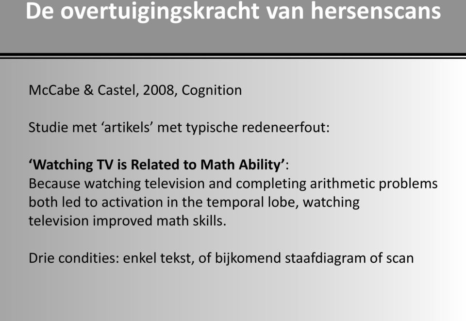 television and completing arithmetic problems both led to activation in the temporal lobe,