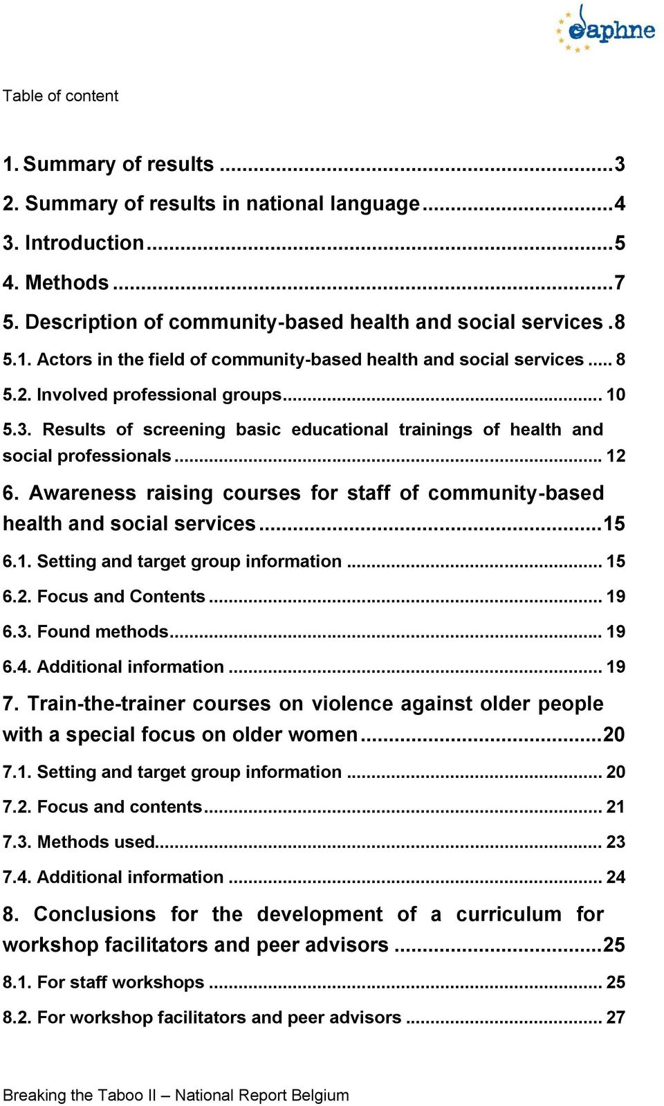 Awareness raising courses for staff of community-based health and social services... 15 6.1. Setting and target group information... 15 6.2. Focus and Contents... 19 6.3. Found methods... 19 6.4.
