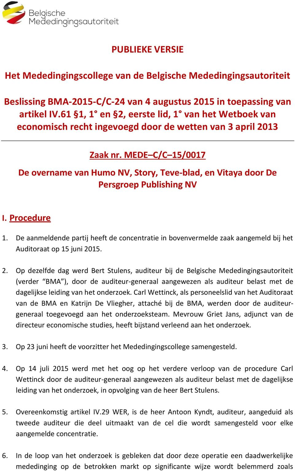 MEDE C/C 15/0017 De overname van Humo NV, Story, Teve-blad, en Vitaya door De Persgroep Publishing NV I. Procedure 1.