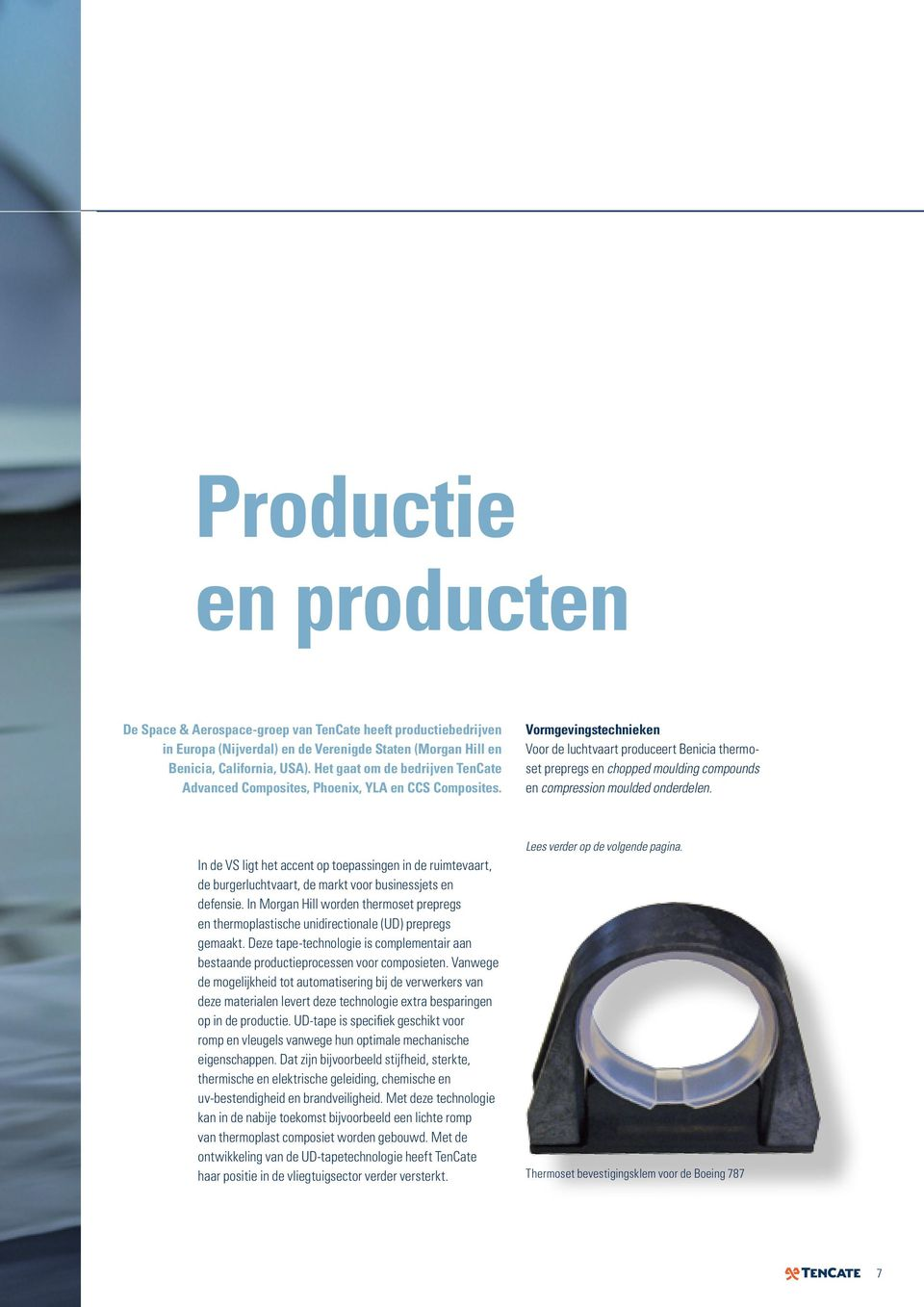 Vormgevingstechnieken Voor de luchtvaart produceert Benicia thermoset prepregs en chopped moulding compounds en compression moulded onderdelen.