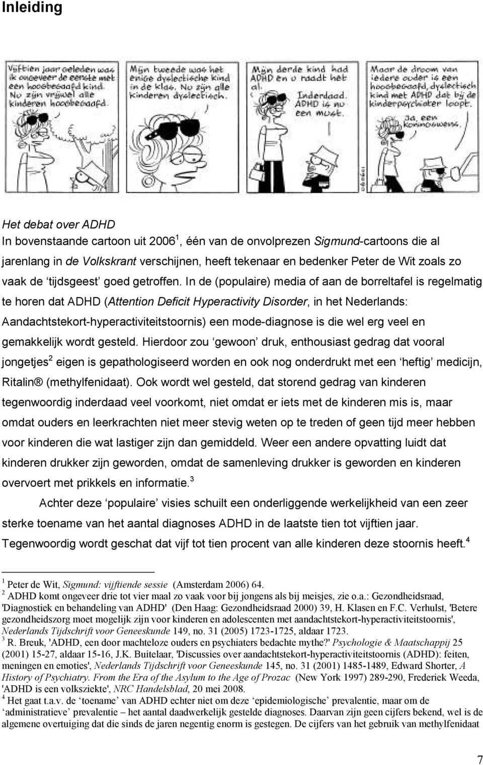 In de (populaire) media of aan de borreltafel is regelmatig te horen dat ADHD (Attention Deficit Hyperactivity Disorder, in het Nederlands: Aandachtstekort-hyperactiviteitstoornis) een mode-diagnose