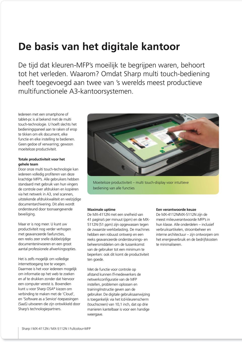 Iedereen met een smartphone of tablet-pc is al bekend met de multi touch-technologie.