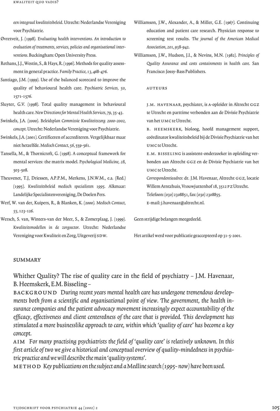 Methods for quality assessment in general practice. Family Practice, 13, 468-476. Santiago, J.M. (1999). Use of the balanced scorecard to improve the quality of behavioural health care.