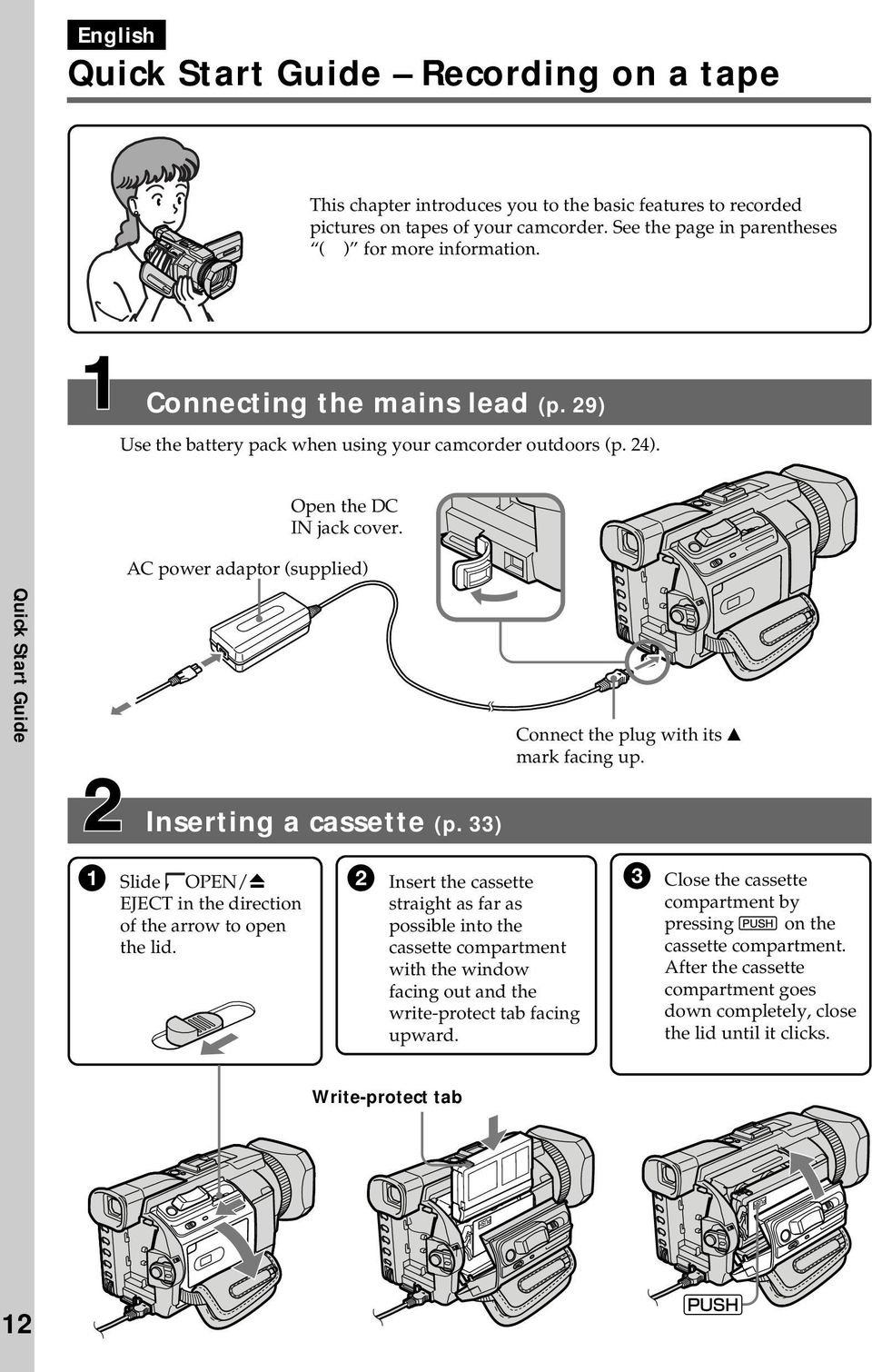 AC power adaptor (supplied) Quick Start Guide Connect the plug with its v mark facing up. Inserting a cassette (p. 33) 1 Slide OPEN/Z EJECT in the direction of the arrow to open the lid.