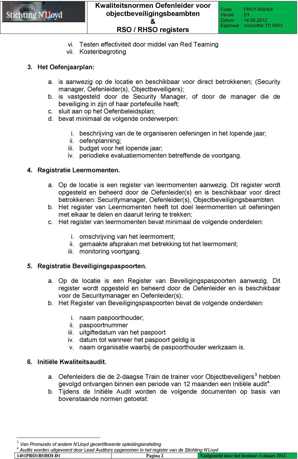 is vastgesteld door de Security Manager, of door de manager die de beveiliging in zijn of haar portefeuille heeft; c. sluit aan op het Oefenbeleidsplan; d. bevat minimaal de volgende onderwerpen: i.