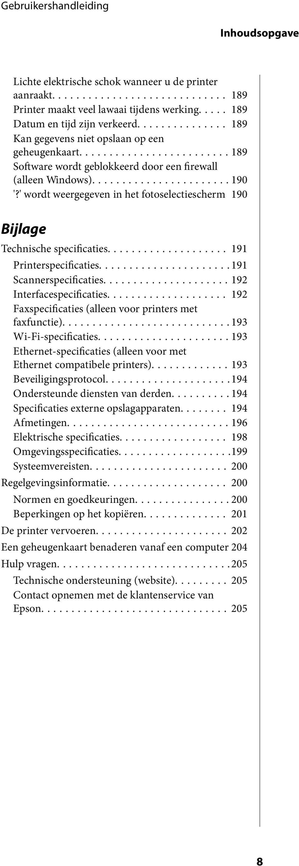 ' wordt weergegeven in het fotoselectiescherm 190 Bijlage Technische specificaties... 191 Printerspecificaties...191 Scannerspecificaties...192 Interfacespecificaties.