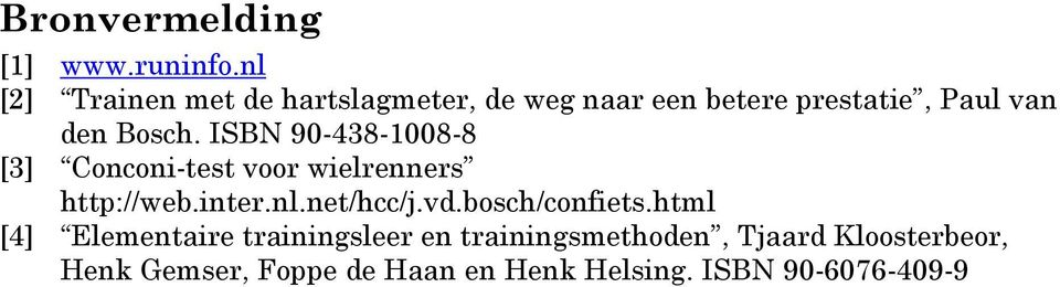 ISBN 90-438-1008-8 [3] Conconi-test voor wielrenners http://web.inter.nl.net/hcc/j.vd.