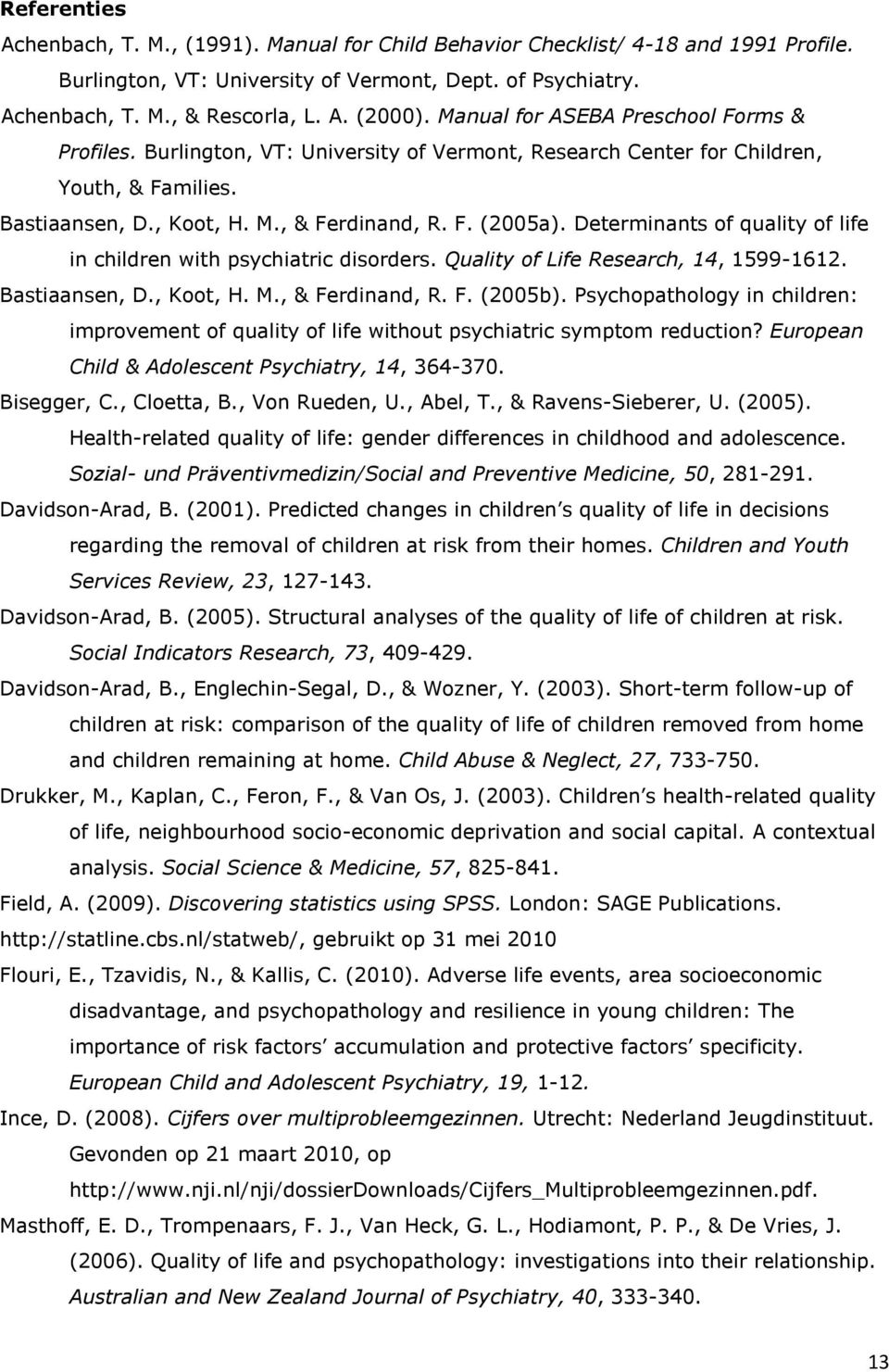 Determinants of quality of life in children with psychiatric disorders. Quality of Life Research, 14, 1599-1612. Bastiaansen, D., Koot, H. M., & Ferdinand, R. F. (2005b).