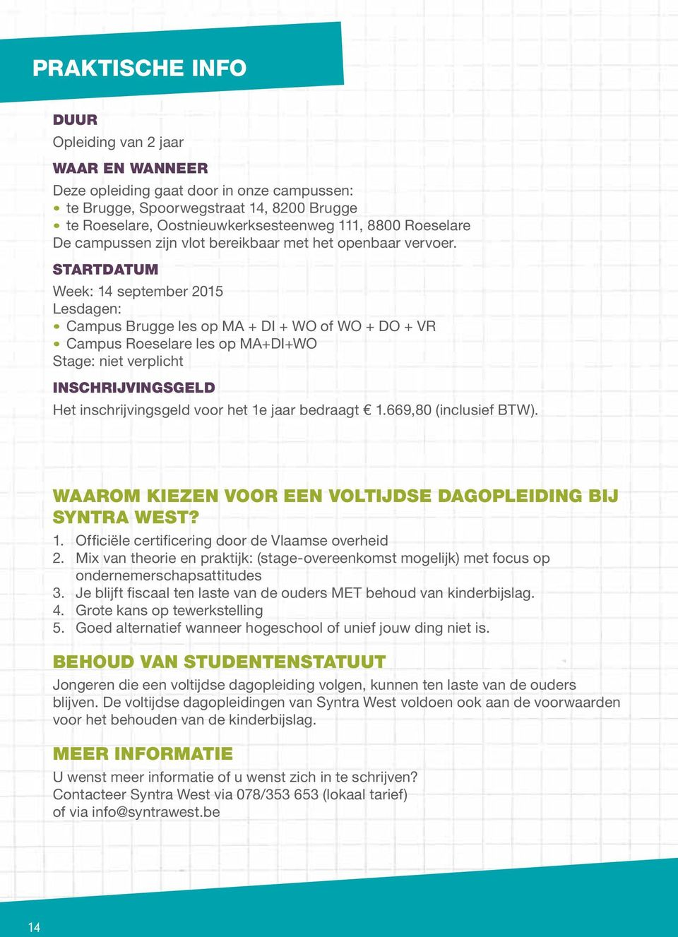 STARTDATUM Week: 14 september 2015 Lesdagen: Campus Brugge les op MA + DI + WO of WO + DO + VR Campus Roeselare les op MA+DI+WO Stage: niet verplicht INSCHRIJVINGSGELD Het inschrijvingsgeld voor het