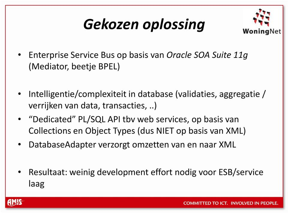 .) Dedicated PL/SQL API tbv web services, op basis van Collections en Object Types (dus NIET op basis van