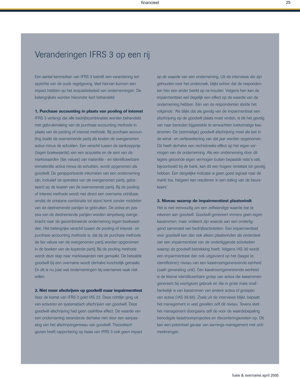 Purchase accounting in plaats van pooling of interest IFRS 3 verlangt dat alle bedrijfscombinaties worden behandeld met gebruikmaking van de purchase accounting methode in plaats van de pooling of