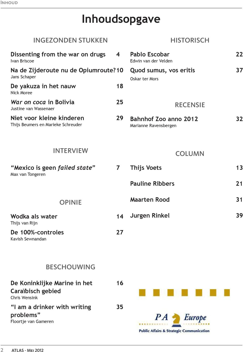 van der Velden Quod sumus, vos eritis 37 Oskar ter Mors Recensie Bahnhof Zoo anno 2012 32 Marianne Ravensbergen Interview Mexico is geen failed state 7 Max van Tongeren Opinie Wodka als water 14