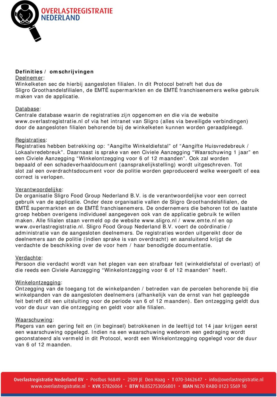 Database: Centrale database waarin de registraties zijn opgenomen en die via de website www.overlastregistratie.