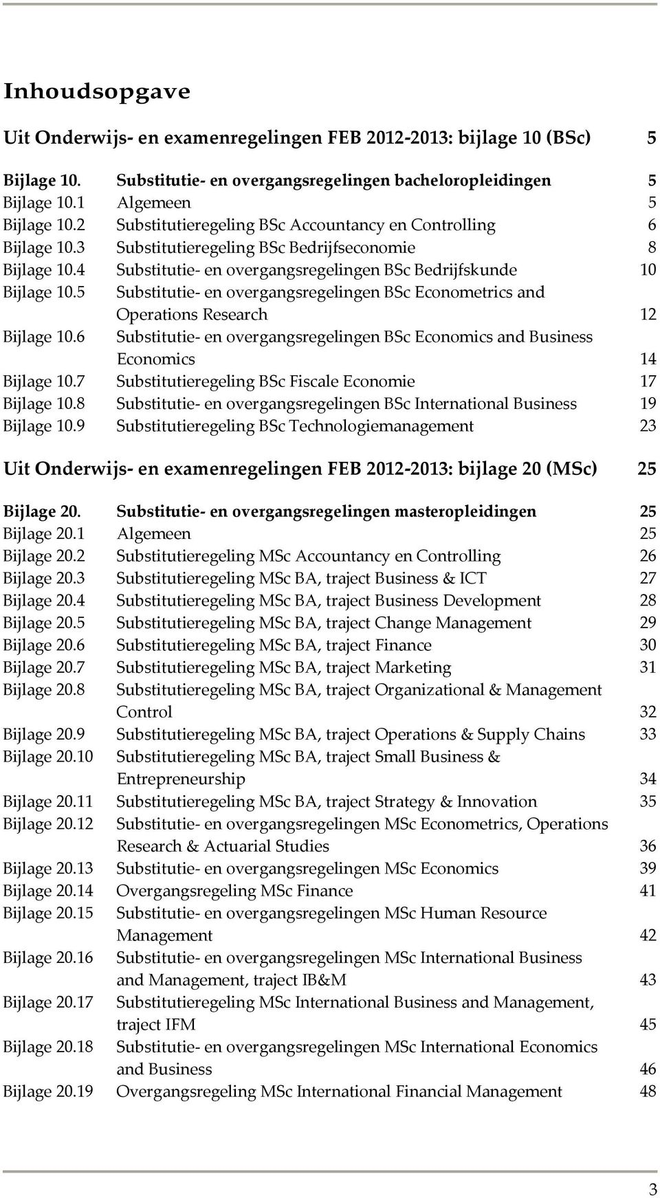 5 Substitutie- overgangsregeling BSc Econometrics and Operations Research 12 Bijlage 10.6 Substitutie- overgangsregeling BSc Economics and Business Economics 14 Bijlage 10.