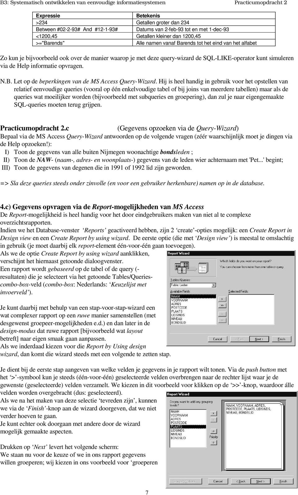 Let op de beperkingen van de MS Access Query-Wizard.