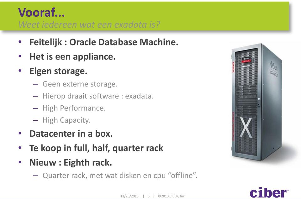 Hierop draait software : exadata. High Performance. High Capacity. Datacenter in a box.