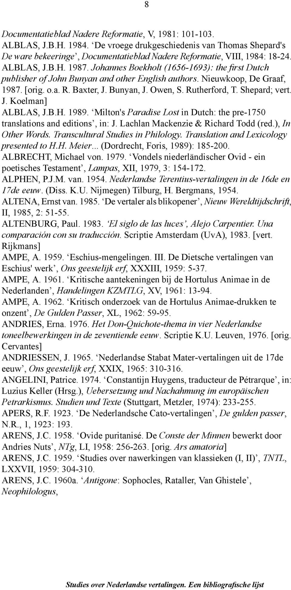 Rutherford, T. Shepard; vert. J. Koelman] ALBLAS, J.B.H. 1989. Milton's Paradise Lost in Dutch: the pre-1750 translations and editions, in: J. Lachlan Mackenzie & Richard Todd (red.), In Other Words.