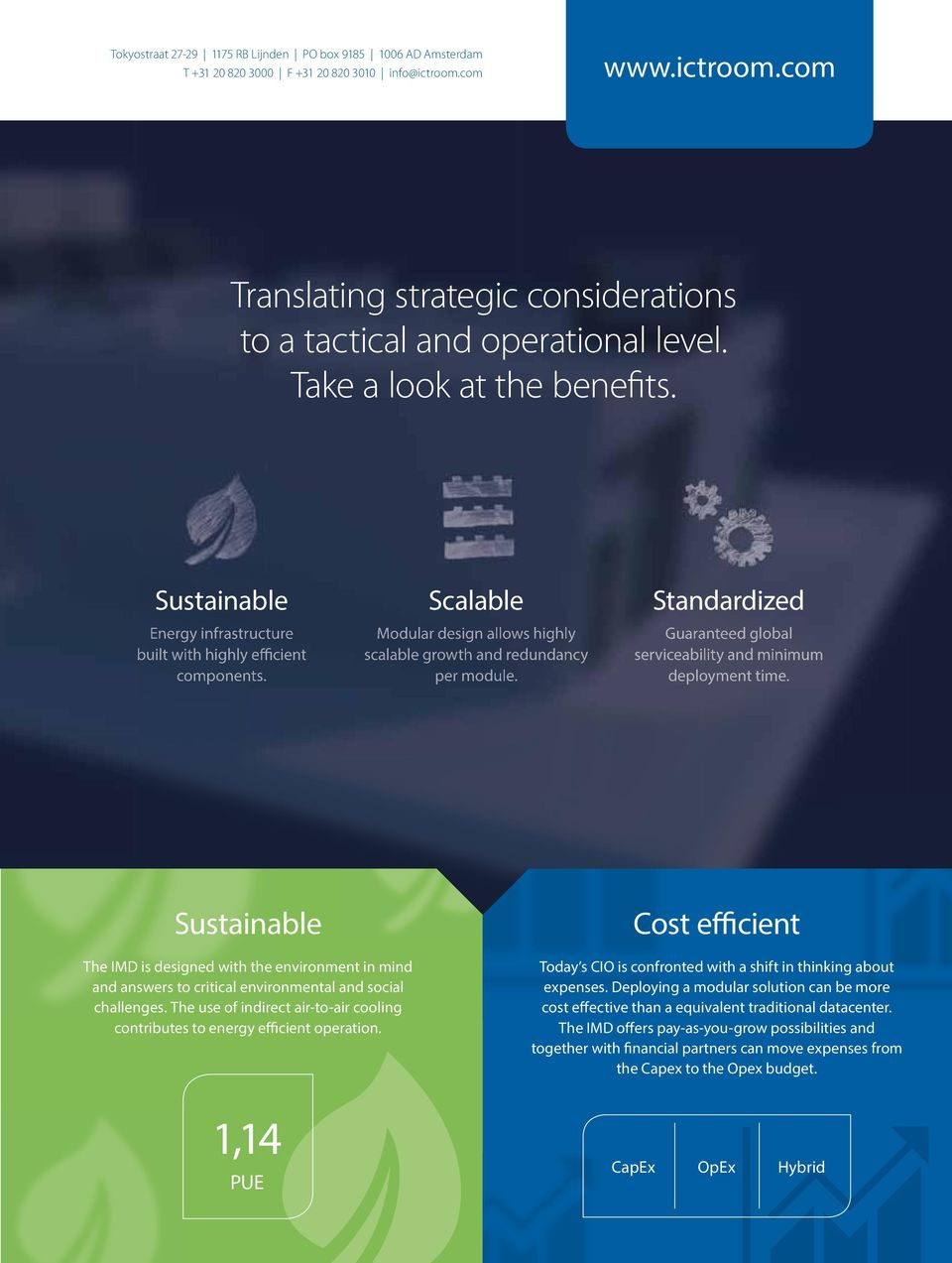 Standardized Guaranteed global serviceability and minimum deployment time.