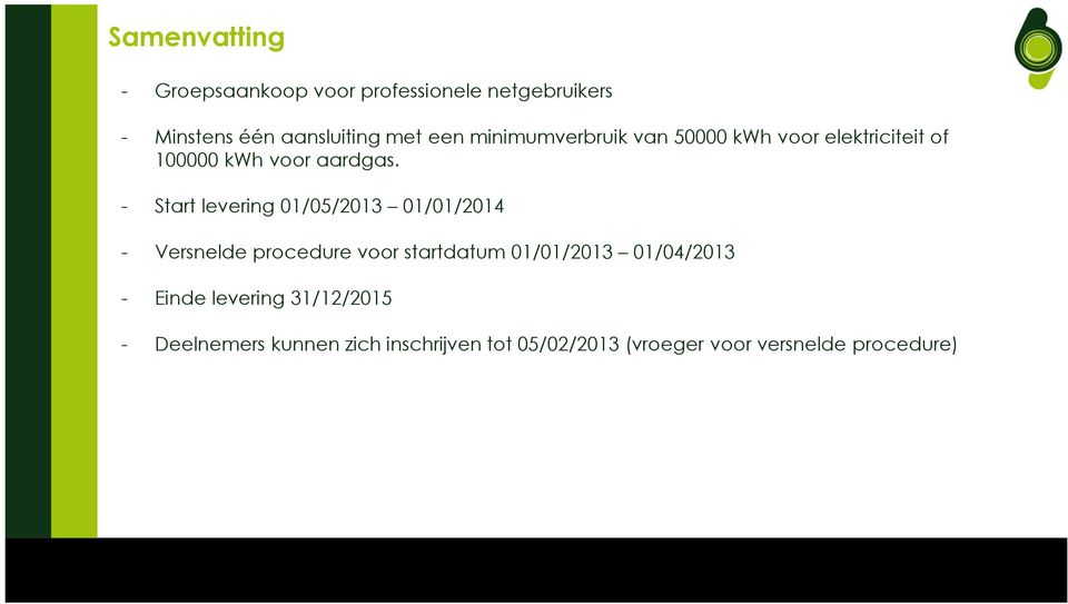 - Start levering 01/05/2013 01/01/2014 - Versnelde procedure voor startdatum 01/01/2013