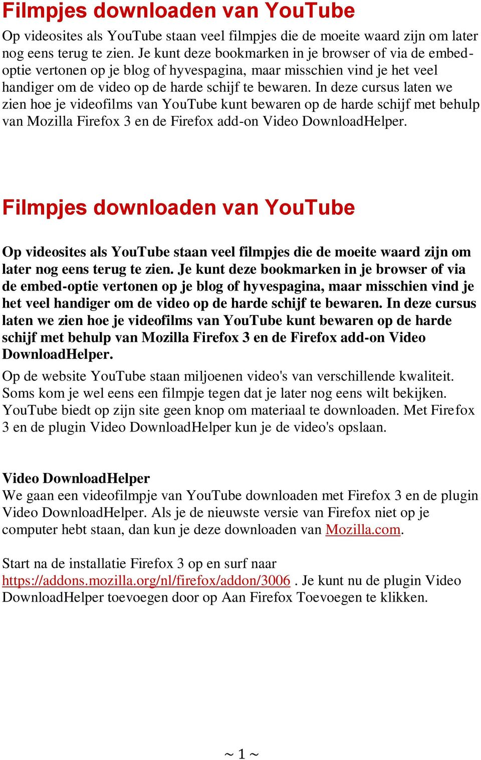 In deze cursus laten we zien hoe je videofilms van YouTube kunt bewaren op de harde schijf met behulp van Mozilla Firefox 3 en de Firefox add-on Video DownloadHelper.