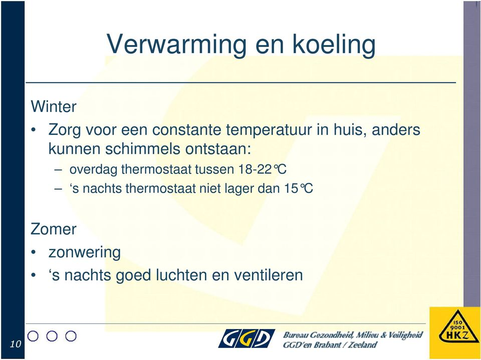 overdag thermostaat tussen 18-22 C s nachts thermostaat