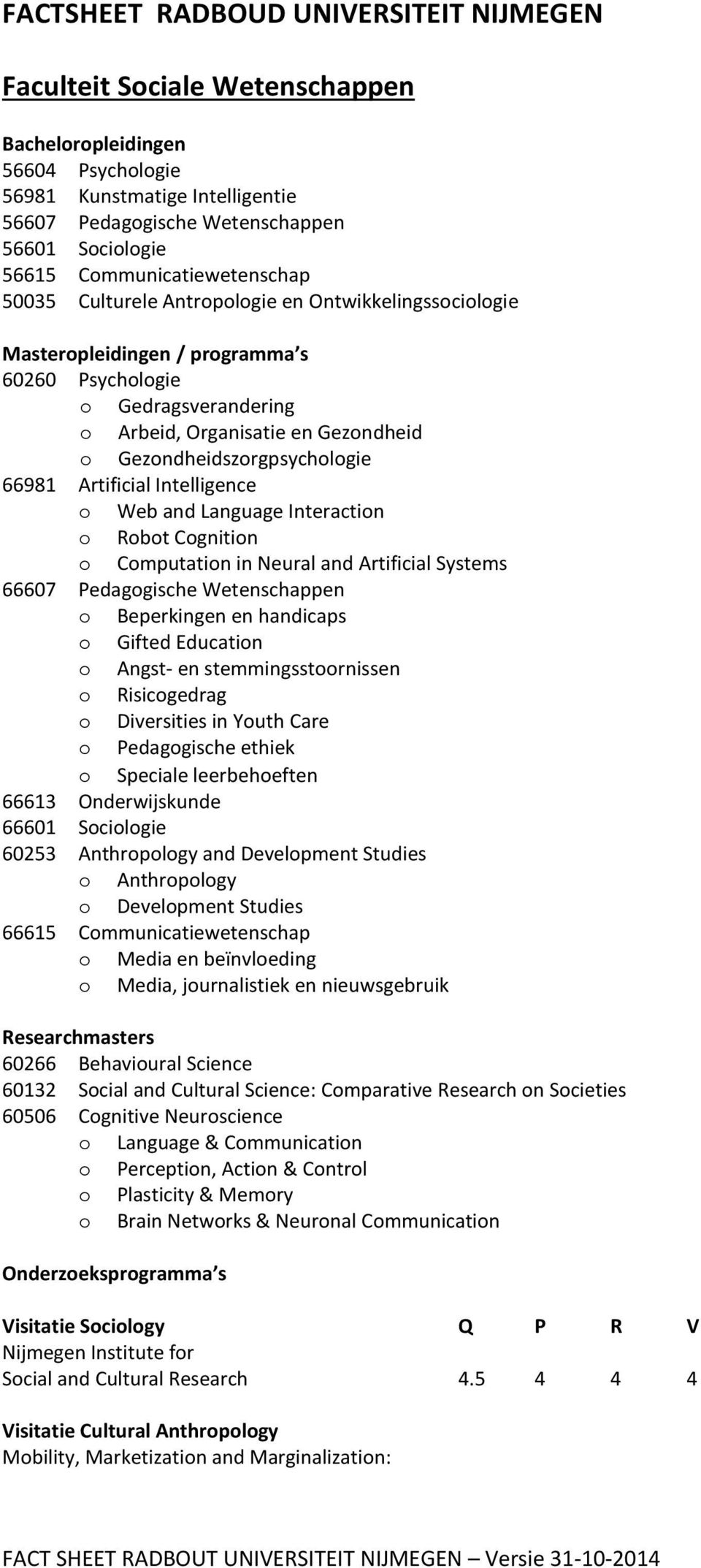 Gezondheidszorgpsychologie 66981 Artificial Intelligence o Web and Language Interaction o Robot Cognition o Computation in Neural and Artificial Systems 66607 Pedagogische Wetenschappen o Beperkingen