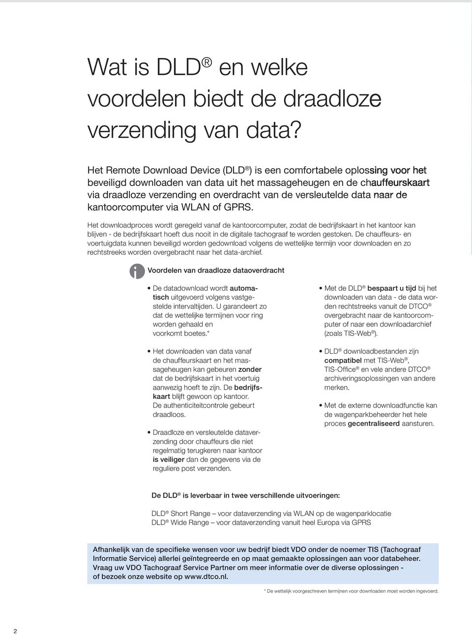 versleutelde data naar de kantoorcomputer via WLAN of GPRS.