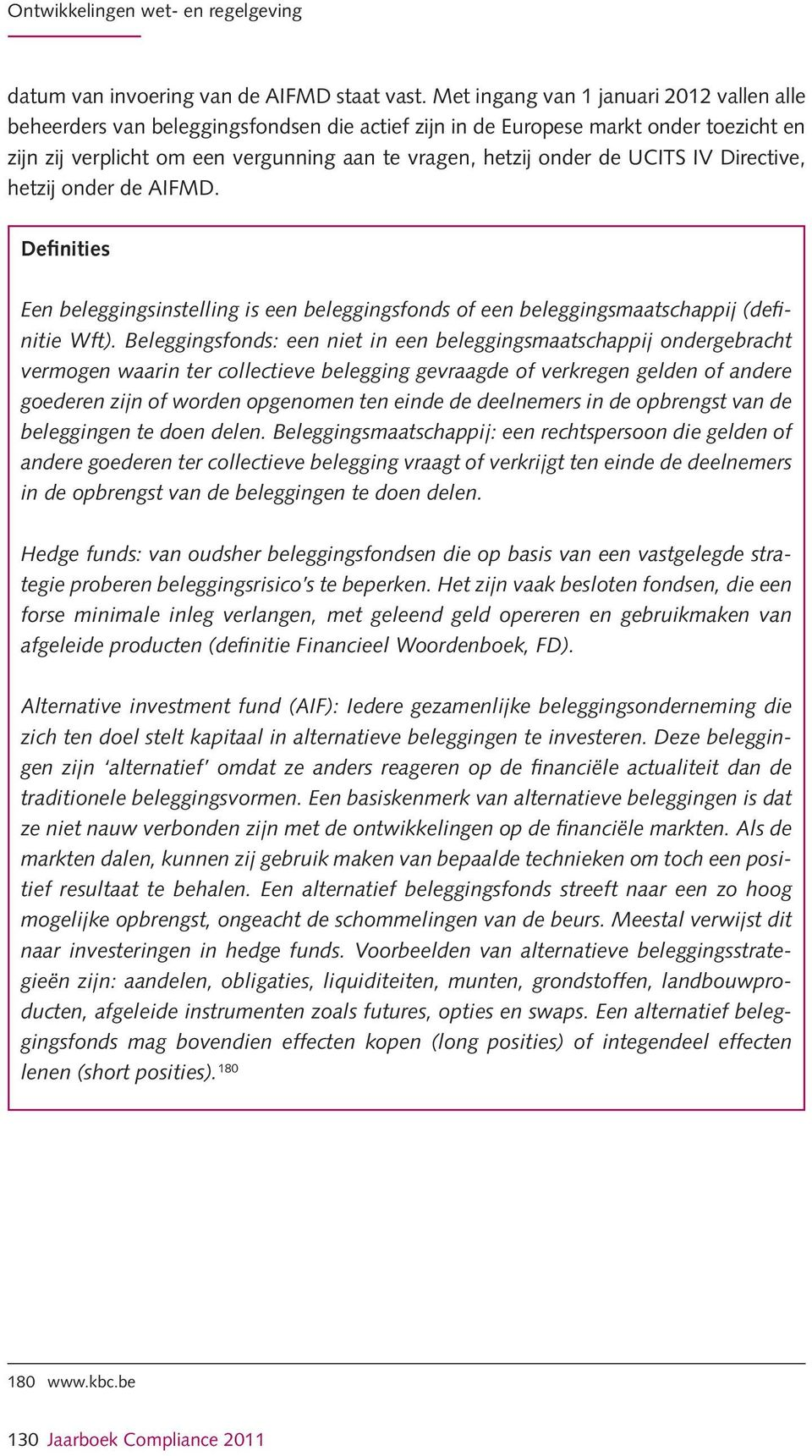 UCITS IV Directive, hetzij onder de AIFMD. Definities Een beleggingsinstelling is een beleggingsfonds of een beleggingsmaatschappij (definitie Wft).