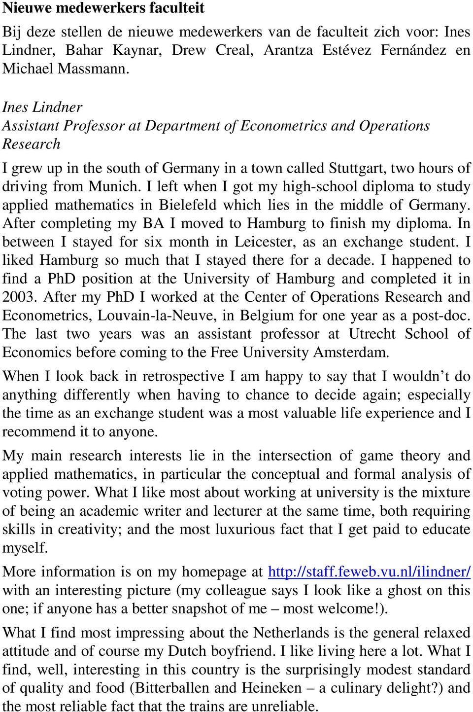 I left when I got my high-school diploma to study applied mathematics in Bielefeld which lies in the middle of Germany. After completing my BA I moved to Hamburg to finish my diploma.