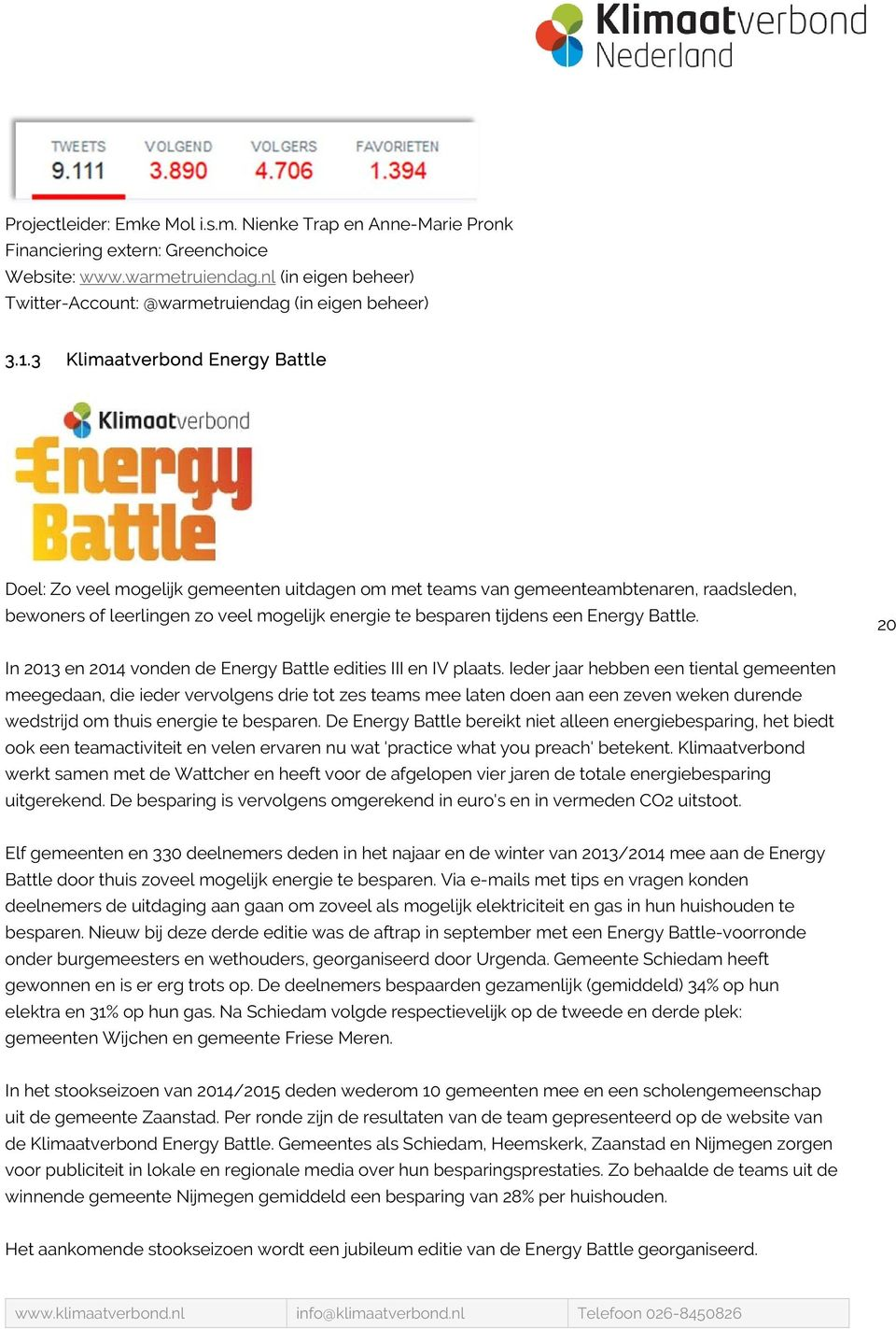Energy Battle. 20 In 2013 en 2014 vonden de Energy Battle edities III en IV plaats.