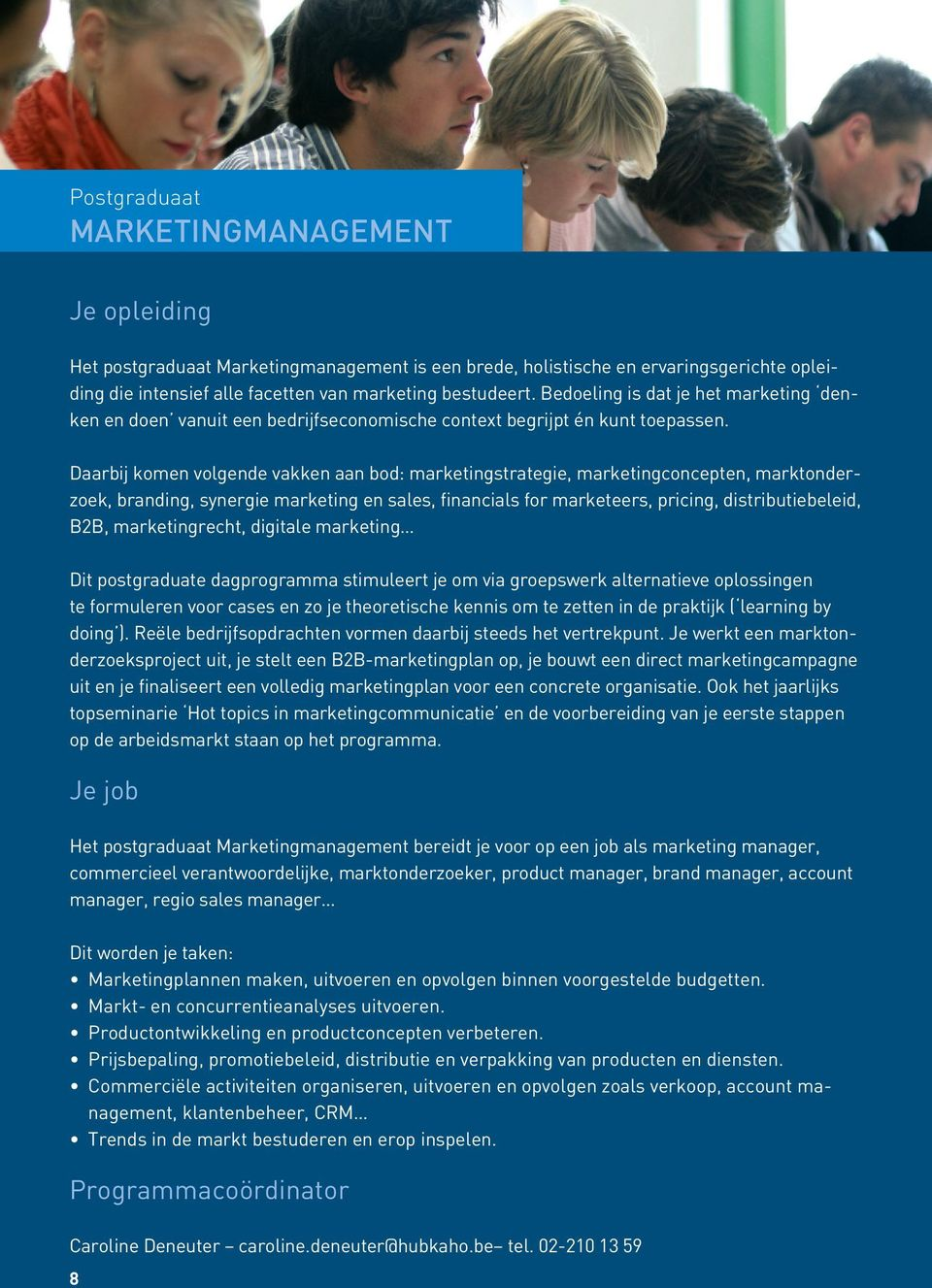 Daarbij komen volgende vakken aan bod: marketingstrategie, marketingconcepten, marktonderzoek, branding, synergie marketing en sales, financials for marketeers, pricing, distributiebeleid, B2B,