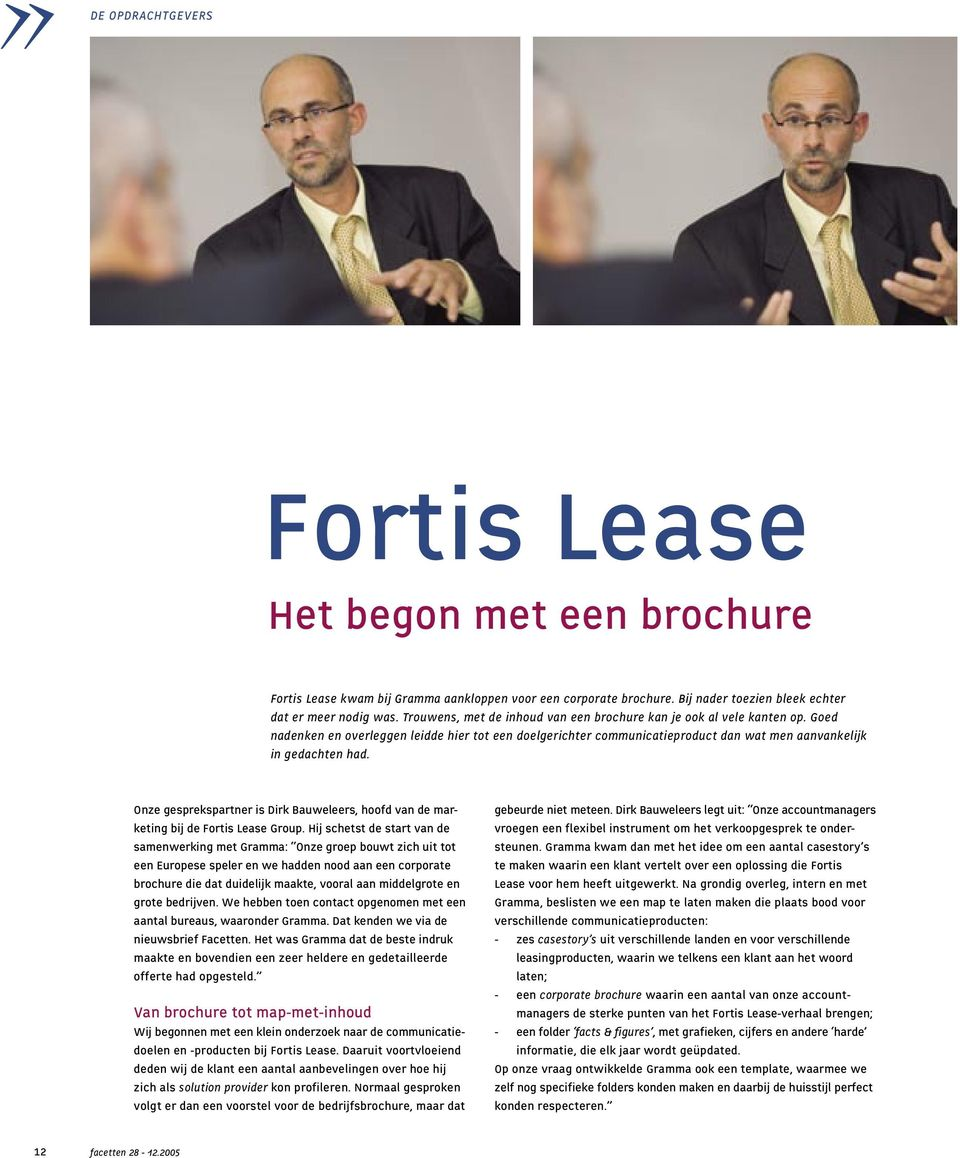 Onze gesprekspartner is Dirk Bauweleers, hoofd van de marketing bij de Fortis Lease Group.
