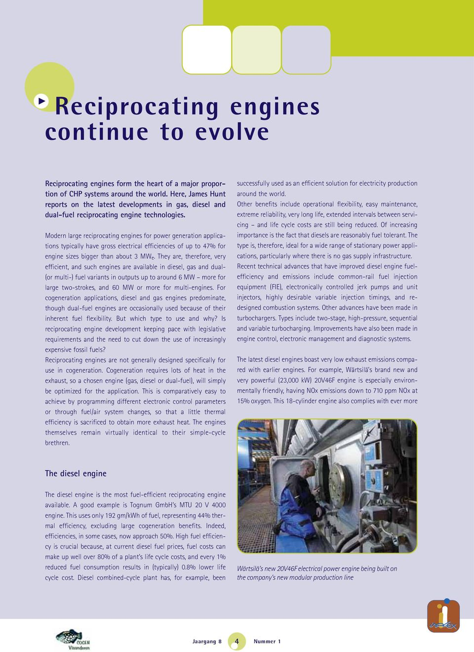 Modern large reciprocating engines for power generation applications typically have gross electrical efficiencies of up to 47% for engine sizes bigger than about 3 MW e.