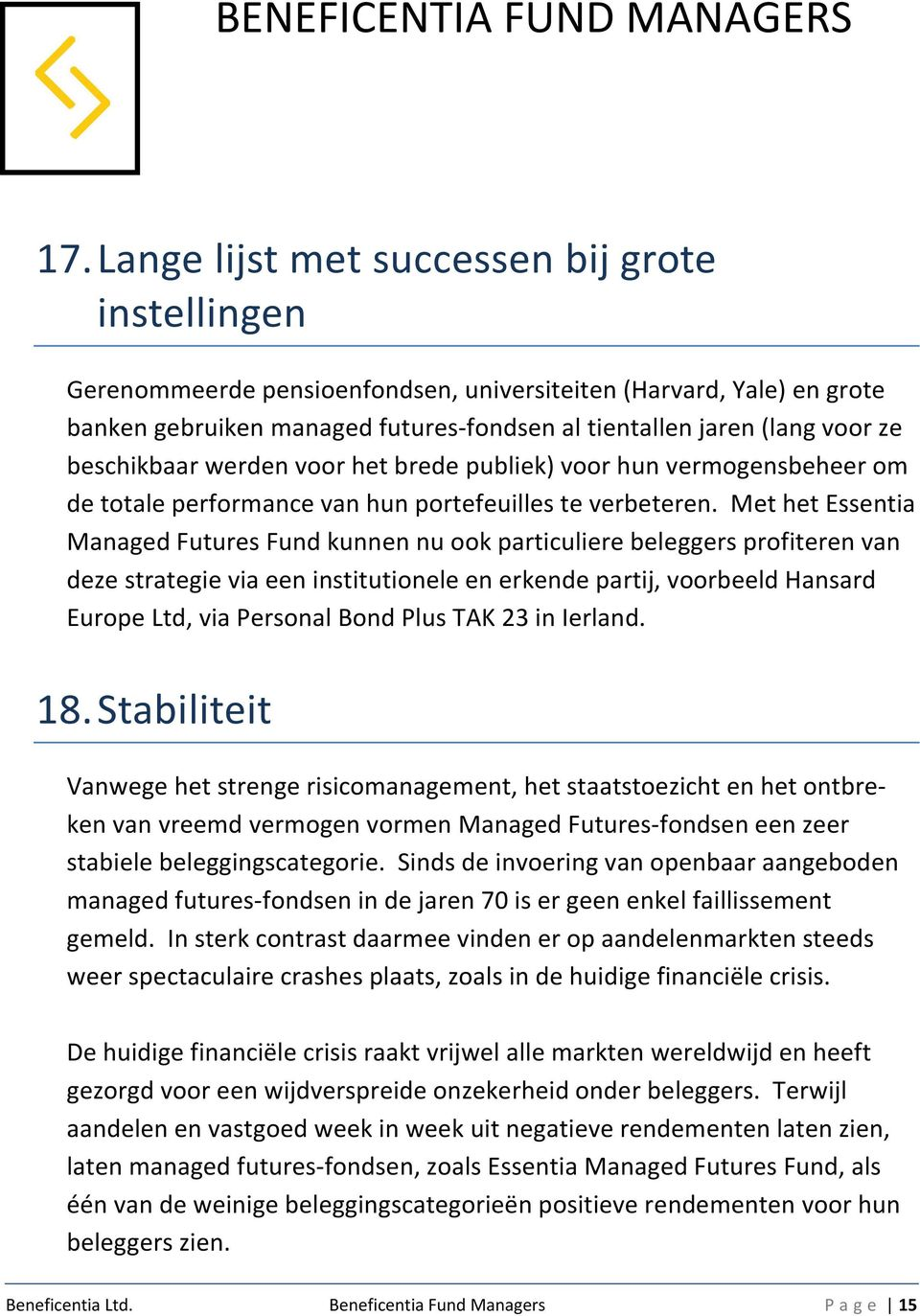 Met het Essentia Managed Futures Fund kunnen nu ook particuliere beleggers profiteren van deze strategie via een institutionele en erkende partij, voorbeeld Hansard Europe Ltd, via Personal Bond Plus