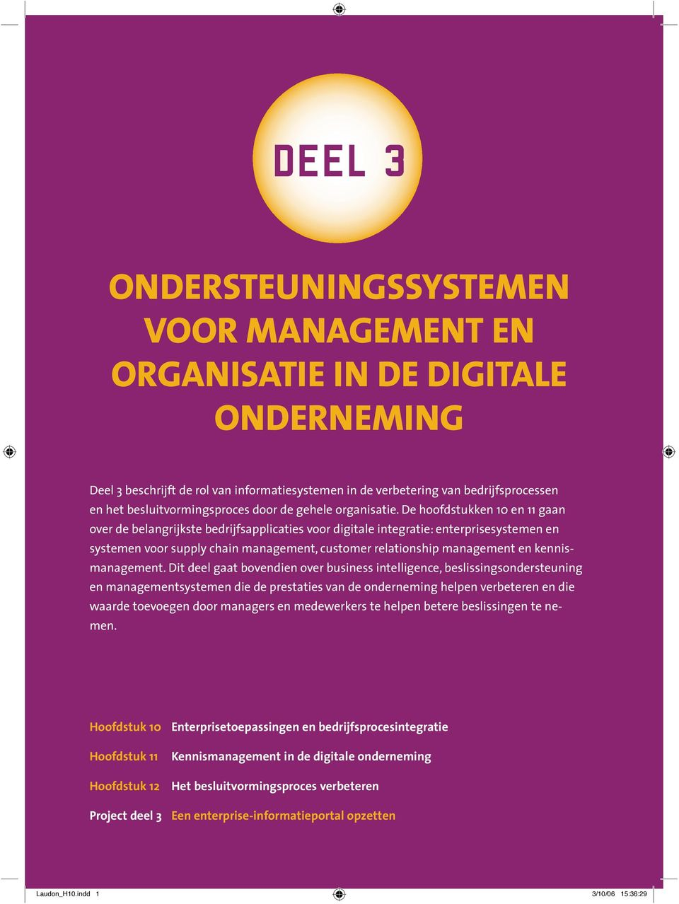De hoofdstukken 10 en 11 gaan over de belangrijkste bedrijfsapplicaties voor digitale integratie: enterprisesystemen en systemen voor supply chain management, customer relationship management en