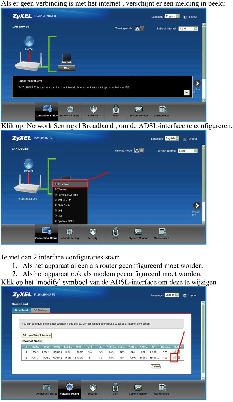 Je ziet dan 2 interface configuraties staan 1.