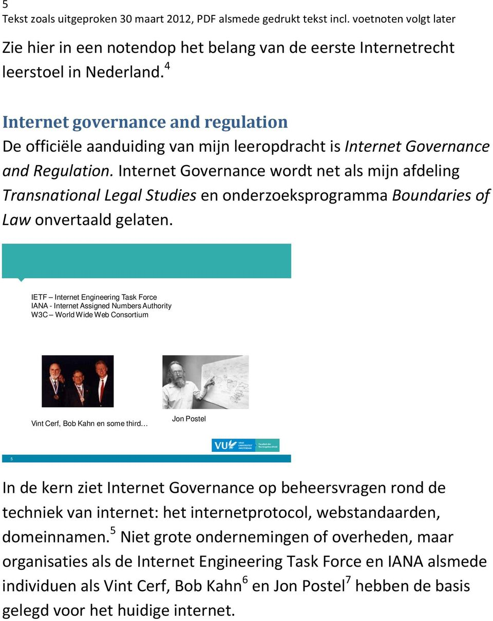 Internet Governance wordt net als mijn afdeling Transnational Legal Studies en onderzoeksprogramma Boundaries of Law onvertaald gelaten.