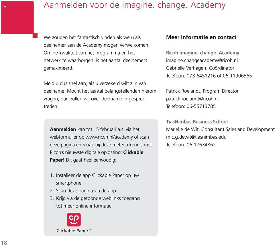 Mocht het aantal belangstellenden hierom vragen, dan zullen wij over deelname in gesprek treden. Meer informatie en contact Ricoh imagine. change. Academy imagine.changeacademy@ricoh.