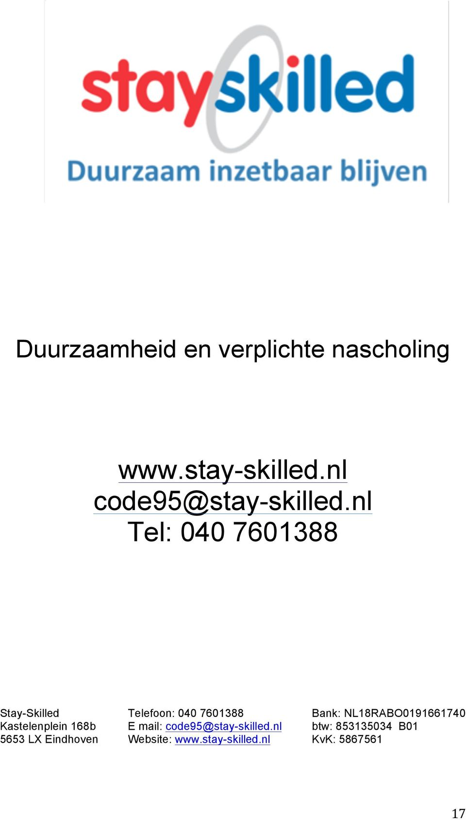 nl Tel: 040 7601388 Stay-Skilled Telefoon: 040 7601388 Bank: