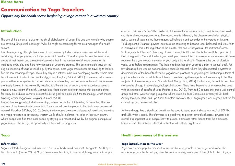 Long time ago yoga lifestyle has spread its awareness by Indians who traveled around the world convincing other people to practice yoga for vital benefits.