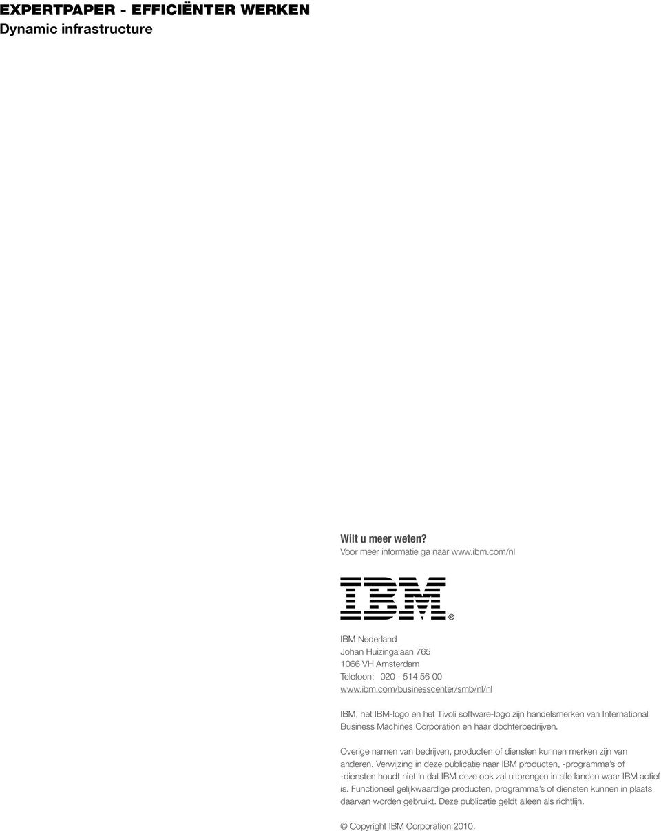 com/businesscenter/smb/nl/nl IBM, het IBM-logo en het Tivoli software-logo zijn handelsmerken van International Business Machines Corporation en haar dochterbedrijven.