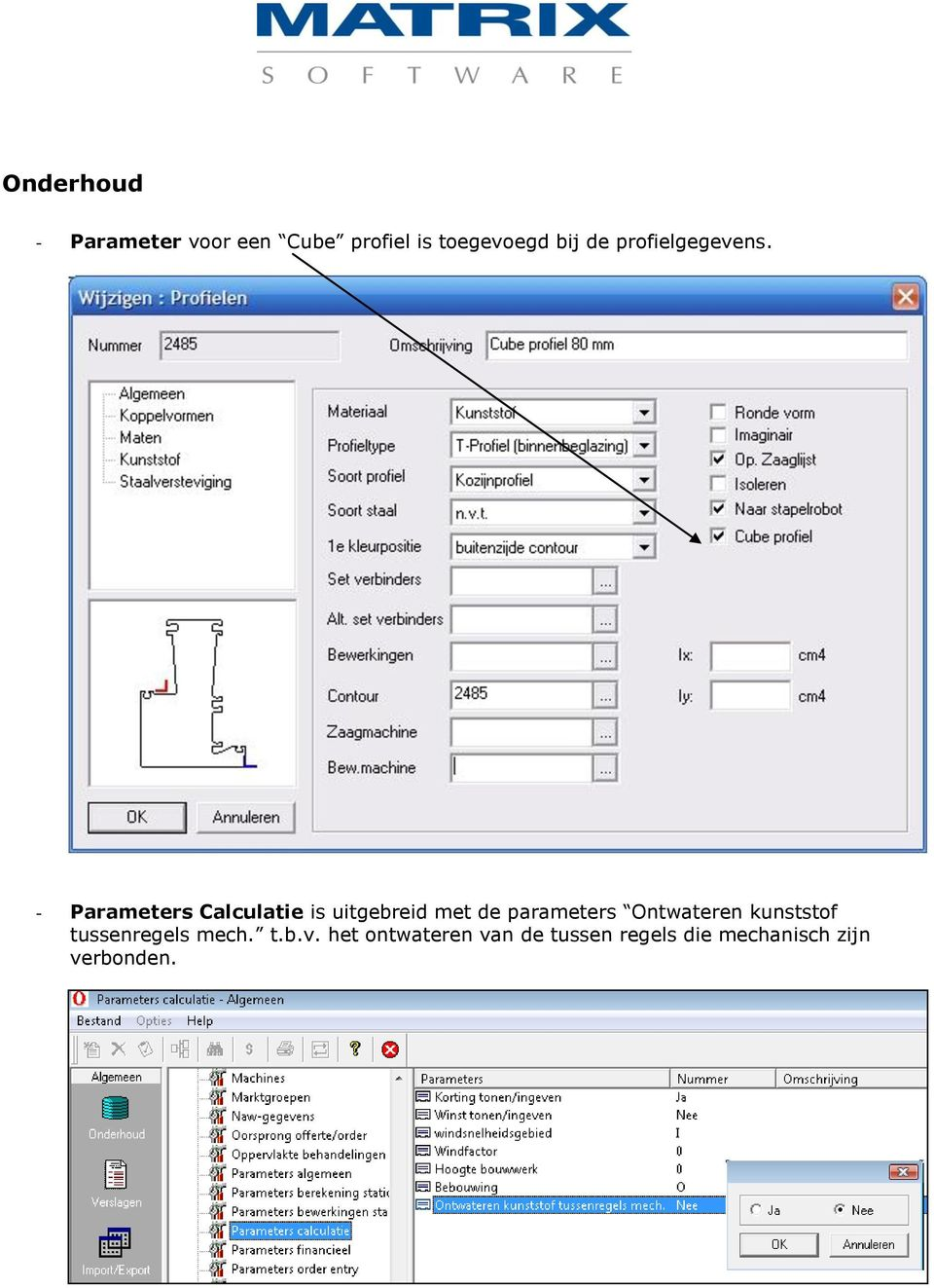 - Parameters Calculatie is uitgebreid met de parameters