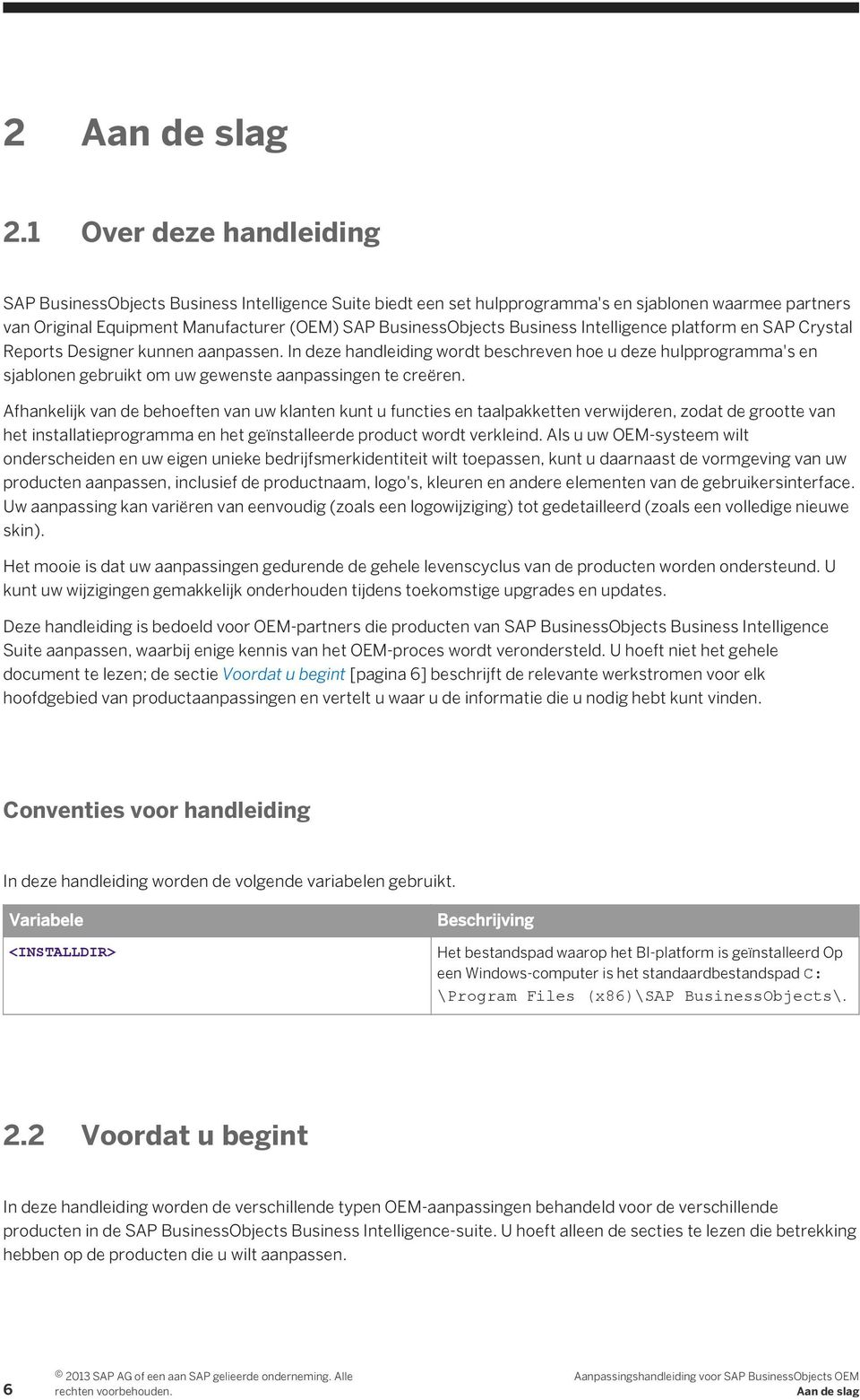 Business Intelligence platform en SAP Crystal Reports Designer kunnen aanpassen.