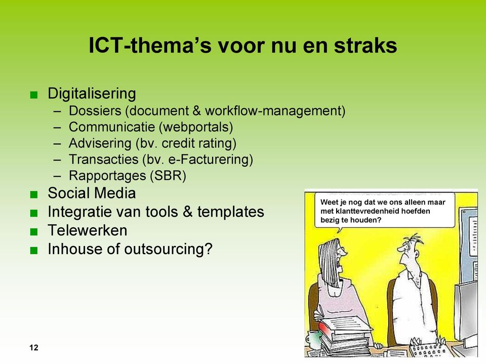 e-facturering) Rapportages (SBR) Social Media Integratie van tools & templates Telewerken