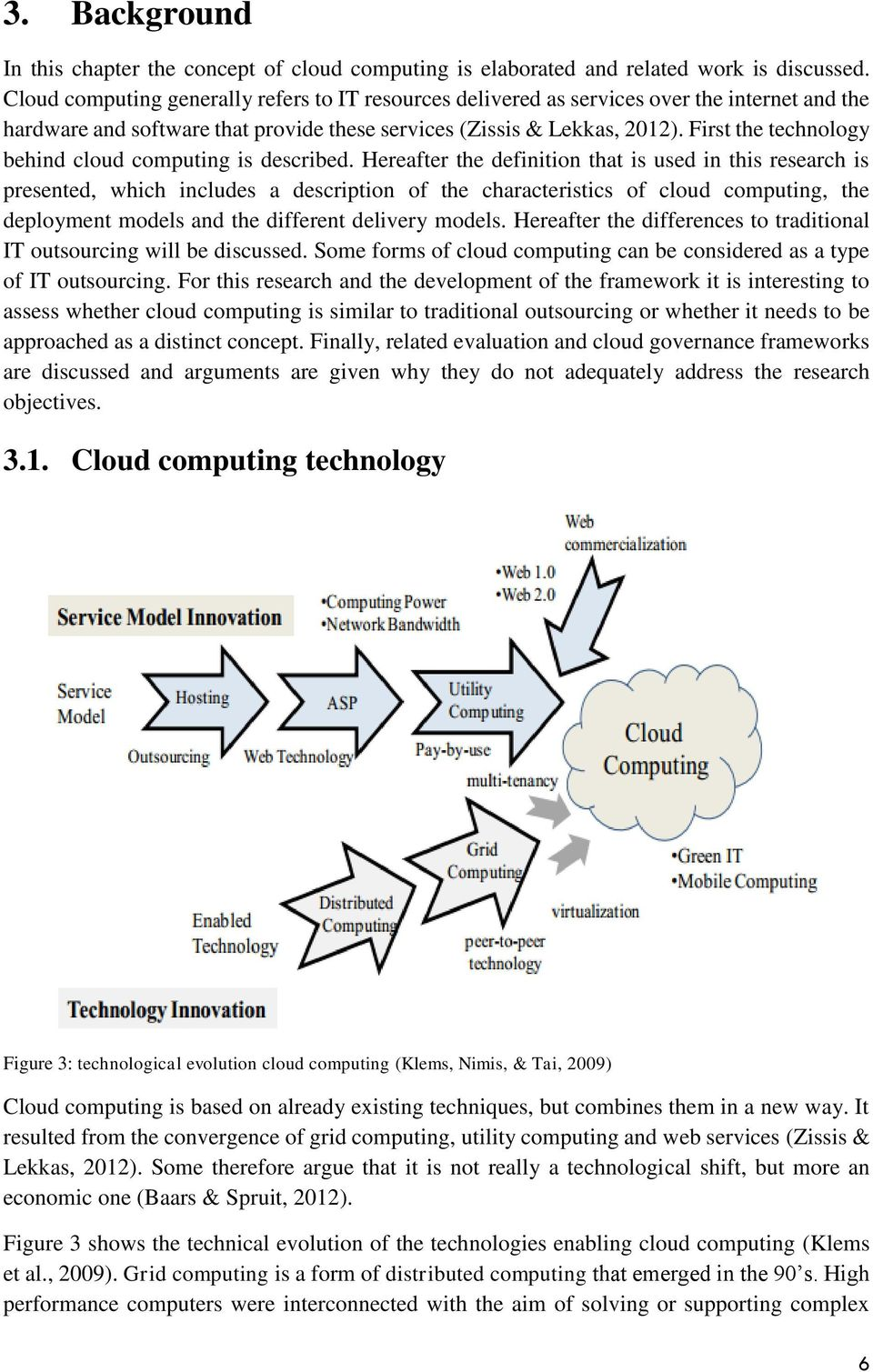 First the technology behind cloud computing is described.
