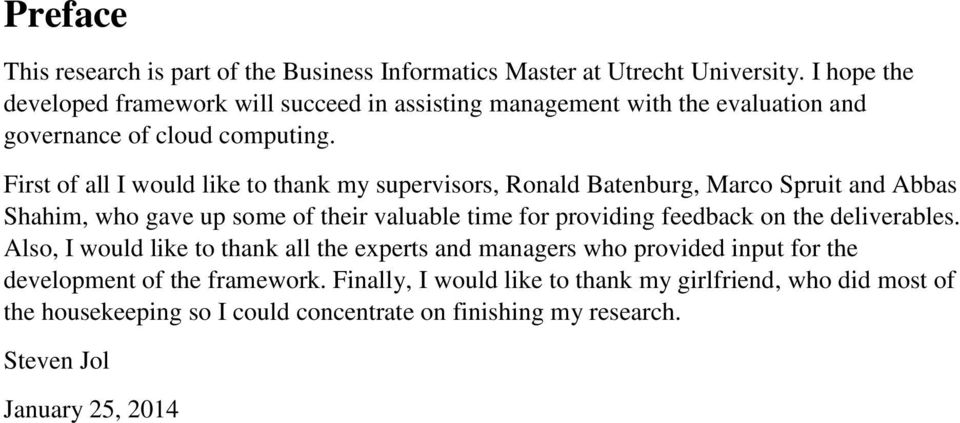 First of all I would like to thank my supervisors, Ronald Batenburg, Marco Spruit and Abbas Shahim, who gave up some of their valuable time for providing feedback on