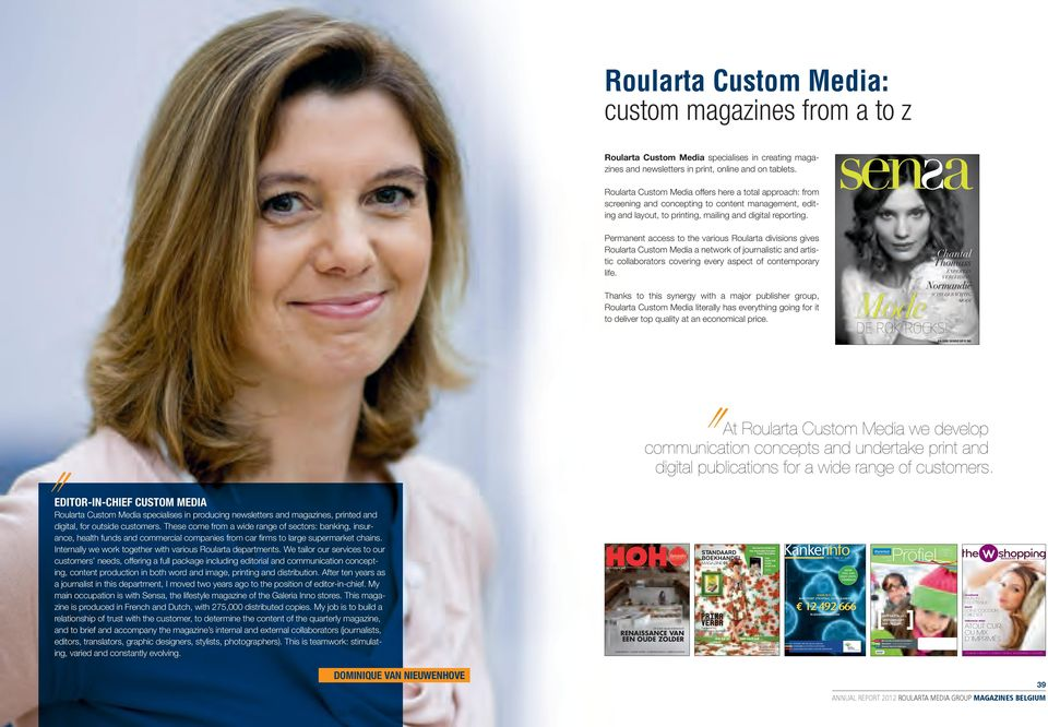 Roularta Custom Media offers here a total approach: from screening and concepting to content management, editing and layout, to printing, mailing and digital reporting.