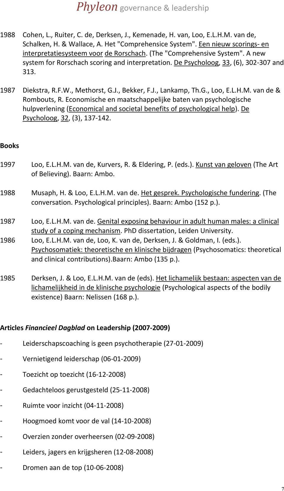 L.H.M. van de & Rombouts, R. Economische en maatschappelijke baten van psychologische hulpverlening (Economical and societal benefits of psychological help). De Psycholoog, 32, (3), 137 142.