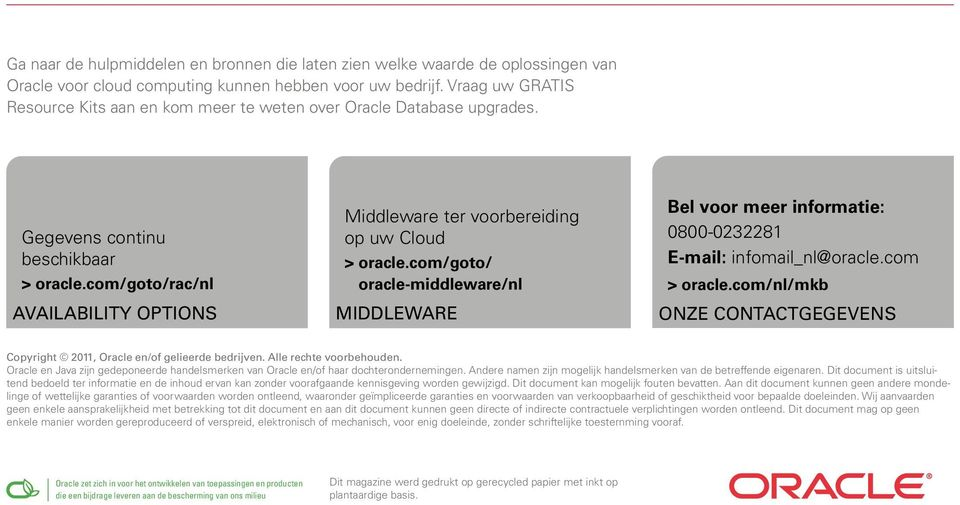 com/goto/rac/nl AVAILABILITY OPTIONS Middleware ter voorbereiding op uw Cloud > > oracle.com/goto/ oracle-middleware/nl MIDDLEWARE Bel voor meer informatie: 0800-0232281 E-mail: infomail_nl@oracle.