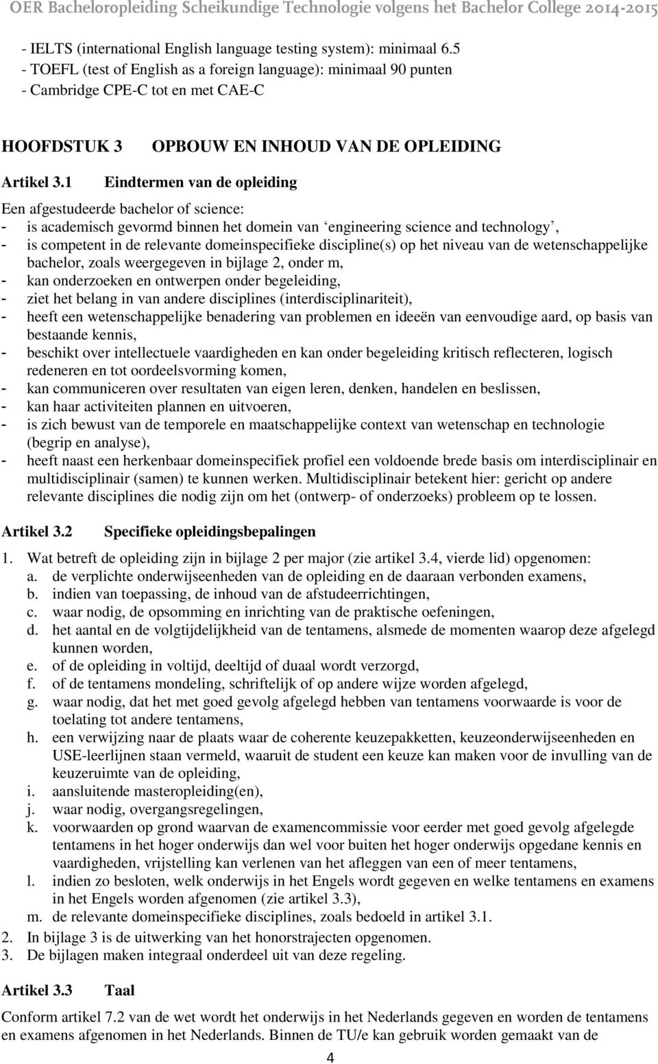 1 Eindtermen van de opleiding Een afgestudeerde bachelor of science: - is academisch gevormd binnen het domein van engineering science and technology, - is competent in de relevante domeinspecifieke